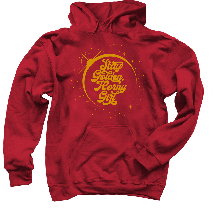 Stay Golden, Horny Girl, a Cardinal Red Pullover Hoodie