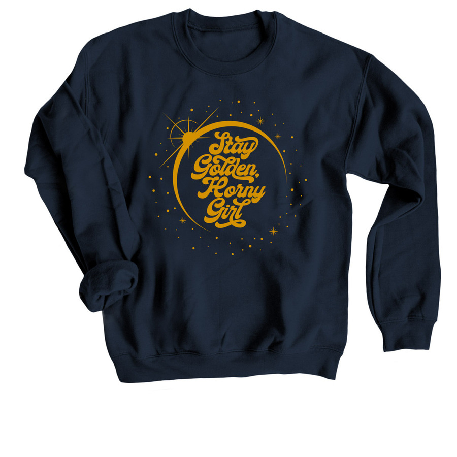 Stay Golden, Horny Girl, a Navy Crewneck Sweatshirt