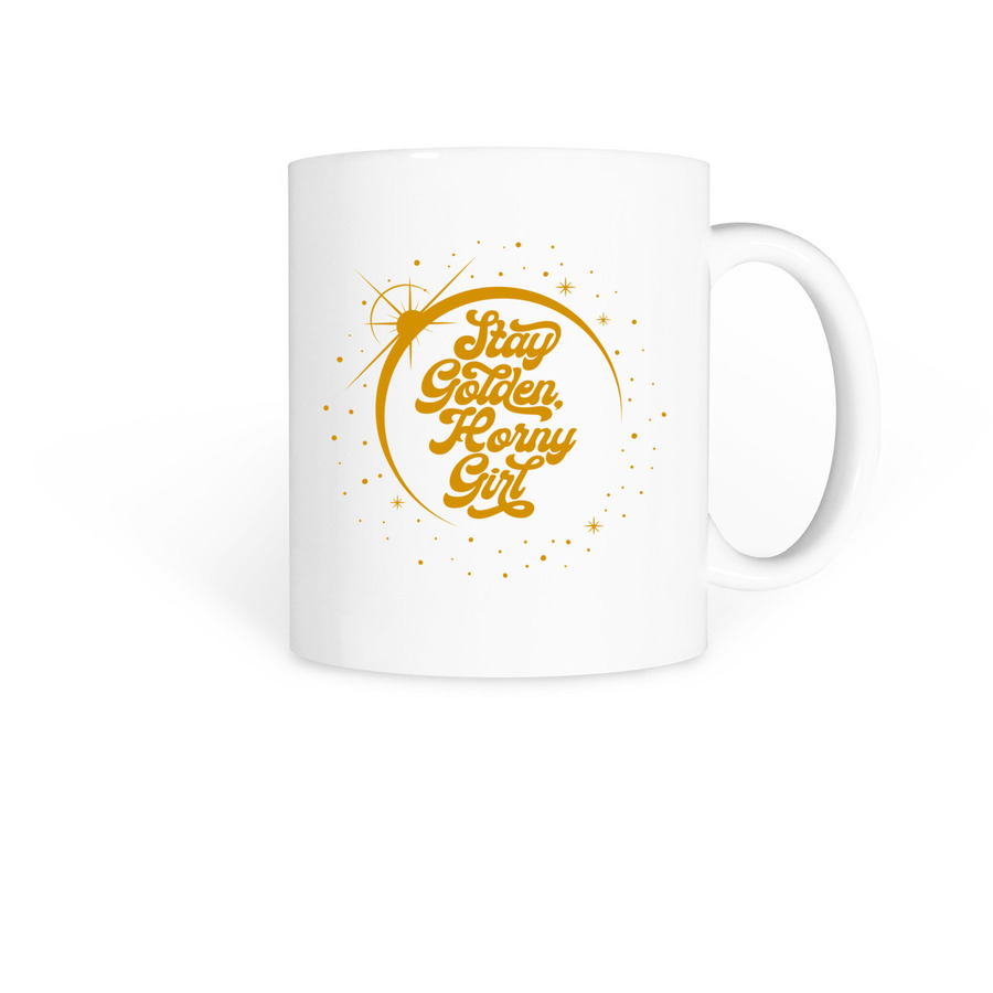Stay Golden, Horny Girl, a White Coffee Mug